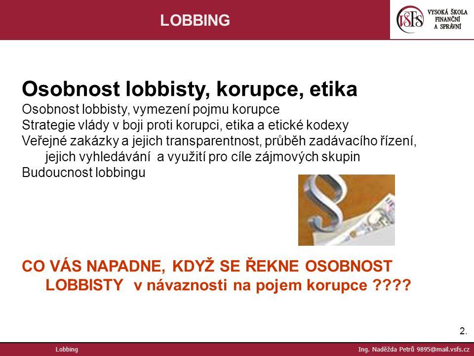 3.3.OSOBNOST LOBBISTY Dobrý lobbista – přichází s řešeními, usnadňuje řešení.