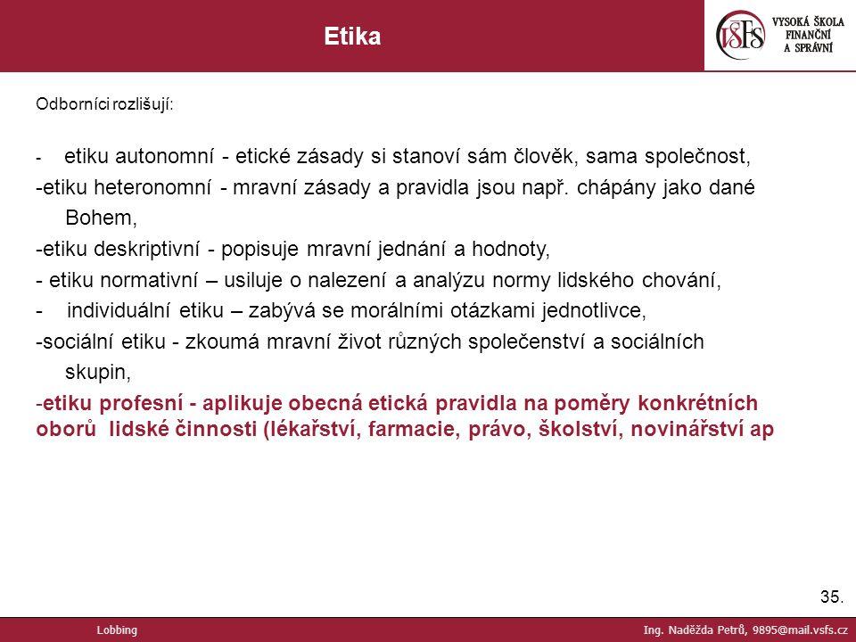 35. Etika Odborníci rozlišují: - etiku autonomní - etické zásady si stanoví sám člověk, sama společnost, -etiku heteronomní - mravní zásady a pravidla