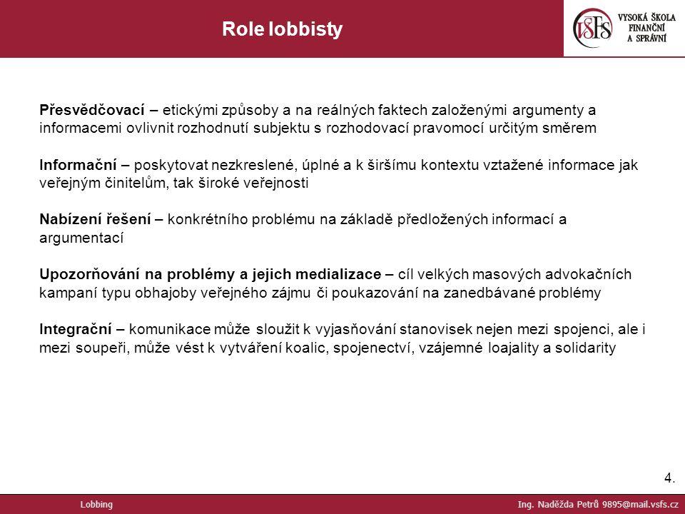 4.4. Role lobbisty Přesvědčovací – etickými způsoby a na reálných faktech založenými argumenty a informacemi ovlivnit rozhodnutí subjektu s rozhodovac