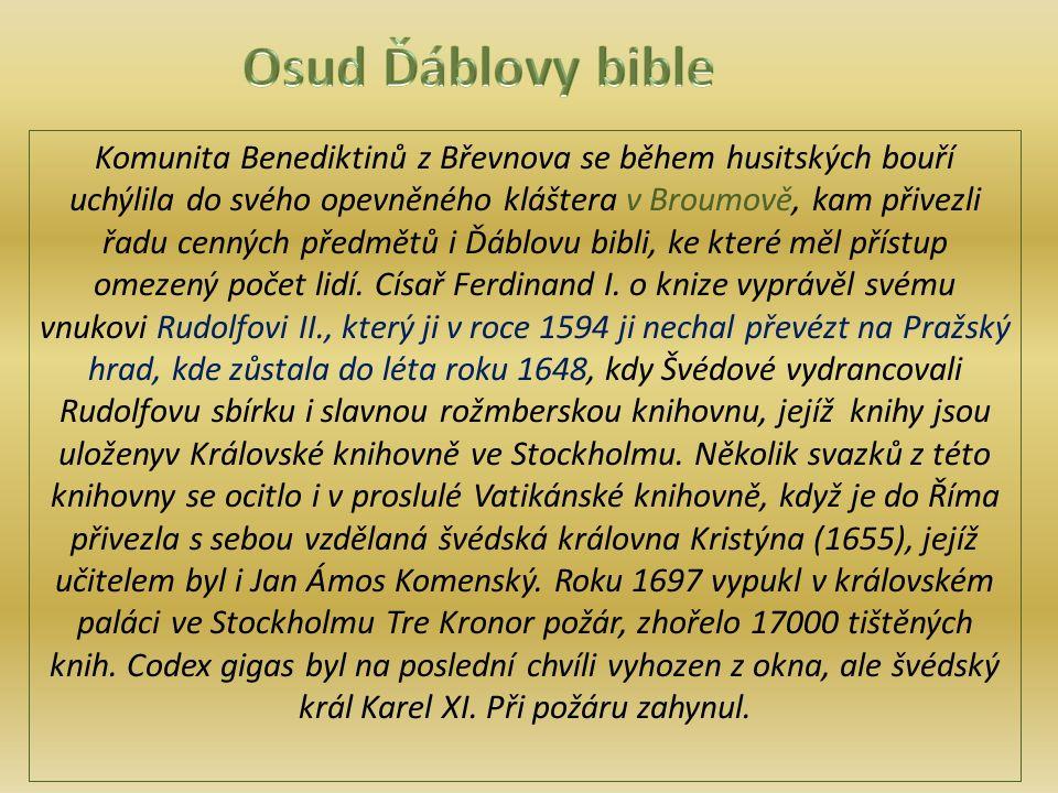 Komunita Benediktinů z Břevnova se během husitských bouří uchýlila do svého opevněného kláštera v Broumově, kam přivezli řadu cenných předmětů i Ďáblovu bibli, ke které měl přístup omezený počet lidí.