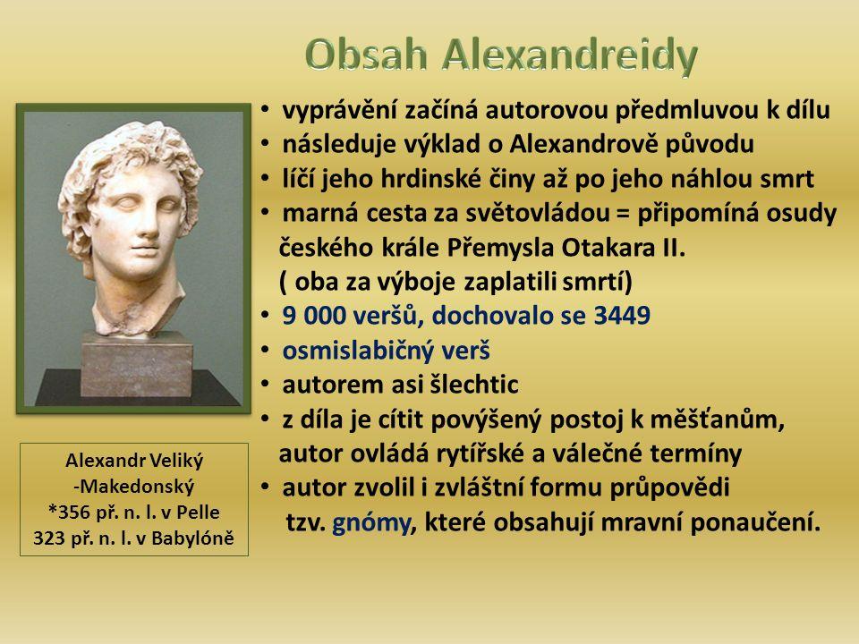 vyprávění začíná autorovou předmluvou k dílu následuje výklad o Alexandrově původu líčí jeho hrdinské činy až po jeho náhlou smrt marná cesta za světovládou = připomíná osudy českého krále Přemysla Otakara II.