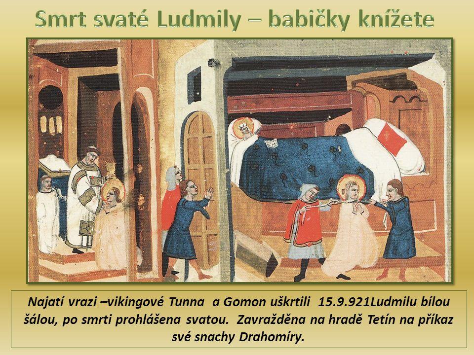 Najatí vrazi –vikingové Tunna a Gomon uškrtili 15.9.921Ludmilu bílou šálou, po smrti prohlášena svatou.