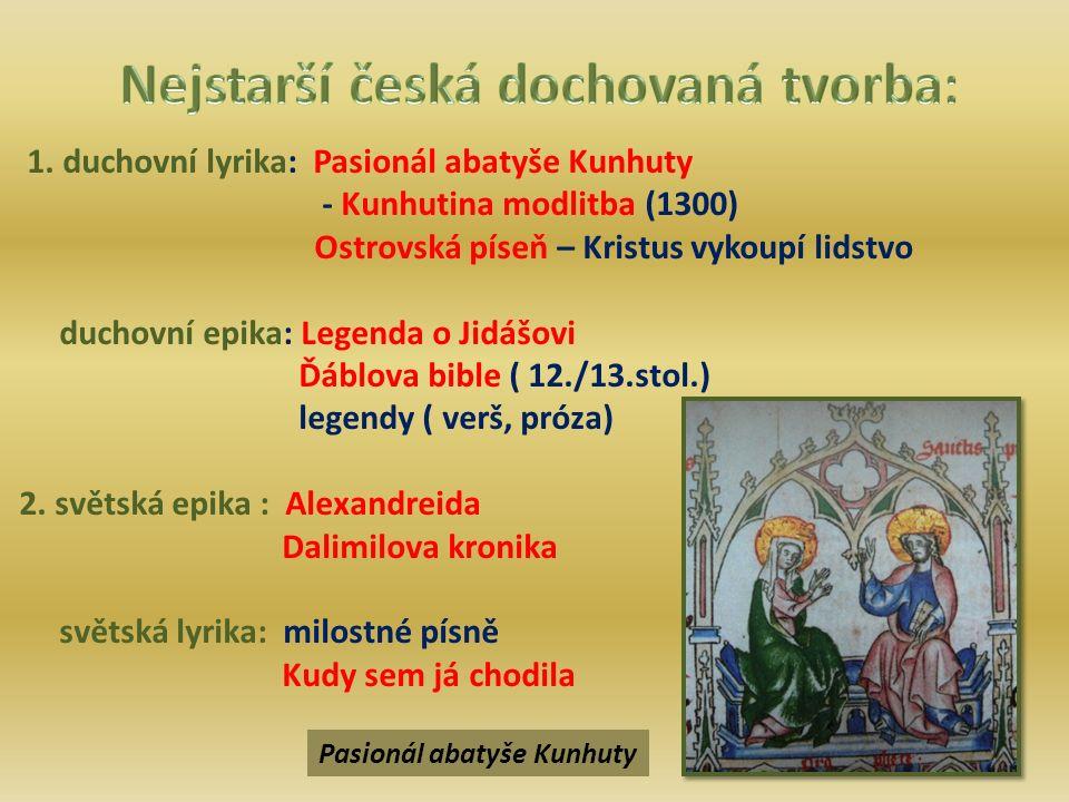 1. duchovní lyrika: Pasionál abatyše Kunhuty - Kunhutina modlitba (1300) Ostrovská píseň – Kristus vykoupí lidstvo duchovní epika: Legenda o Jidášovi