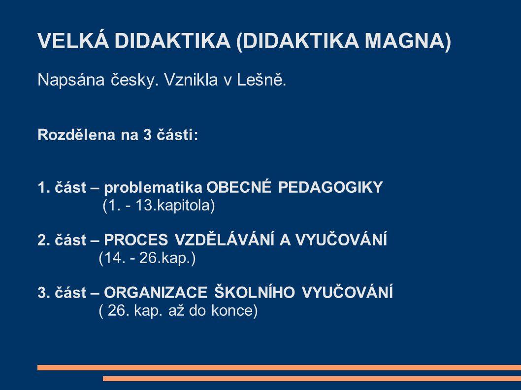 VELKÁ DIDAKTIKA (DIDAKTIKA MAGNA) Napsána česky. Vznikla v Lešně.
