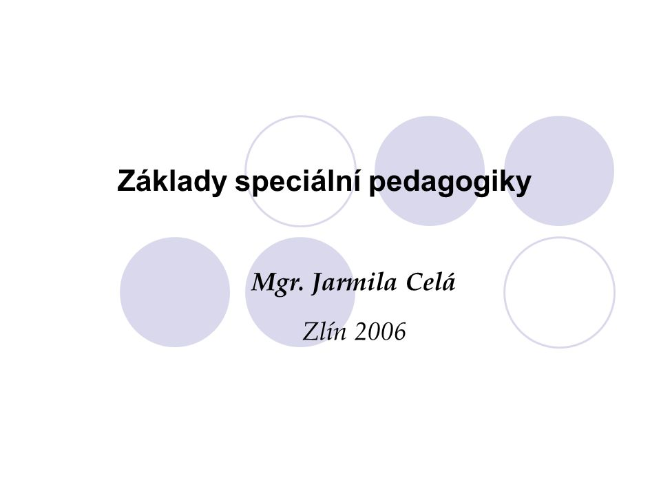 Základy speciální pedagogiky Mgr. Jarmila Celá Zlín 2006
