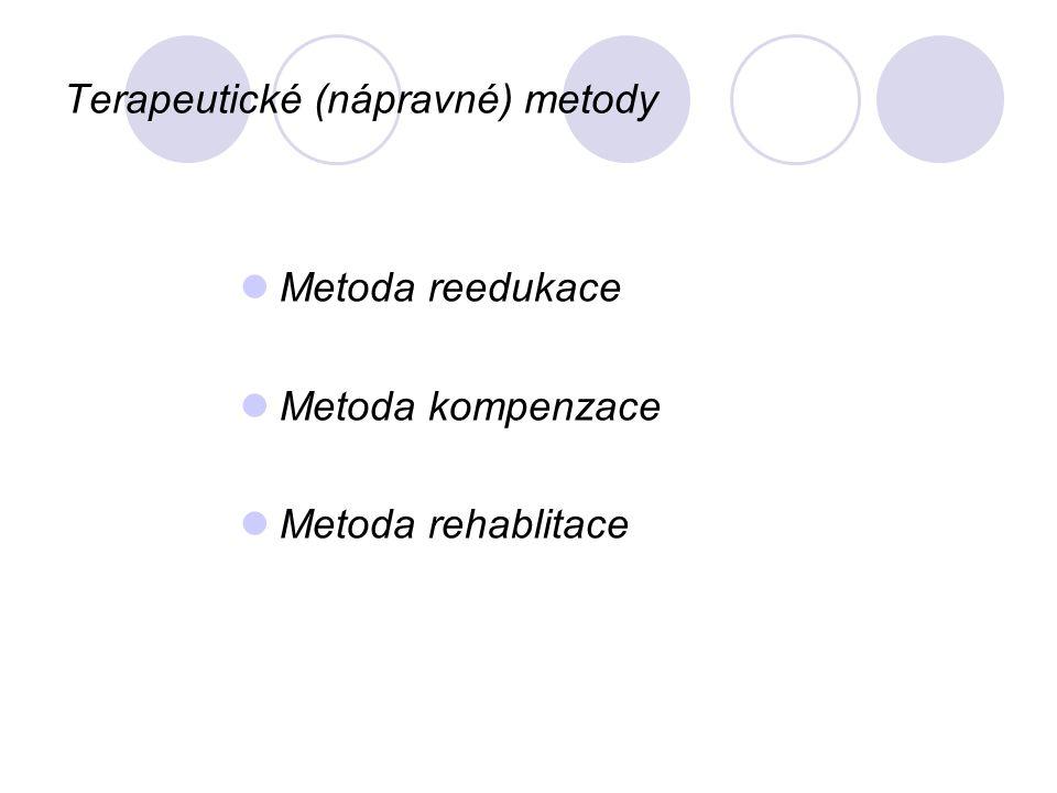 Terapeutické (nápravné) metody Metoda reedukace Metoda kompenzace Metoda rehablitace