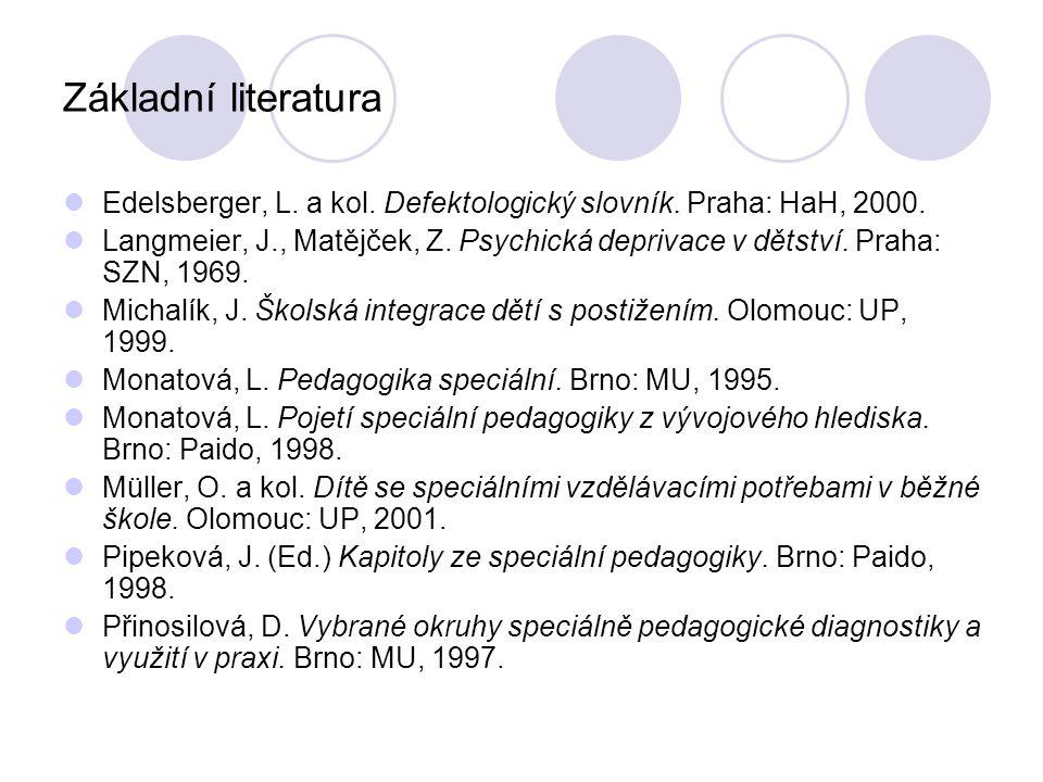 Základní literatura Edelsberger, L. a kol. Defektologický slovník. Praha: HaH, 2000. Langmeier, J., Matějček, Z. Psychická deprivace v dětství. Praha: