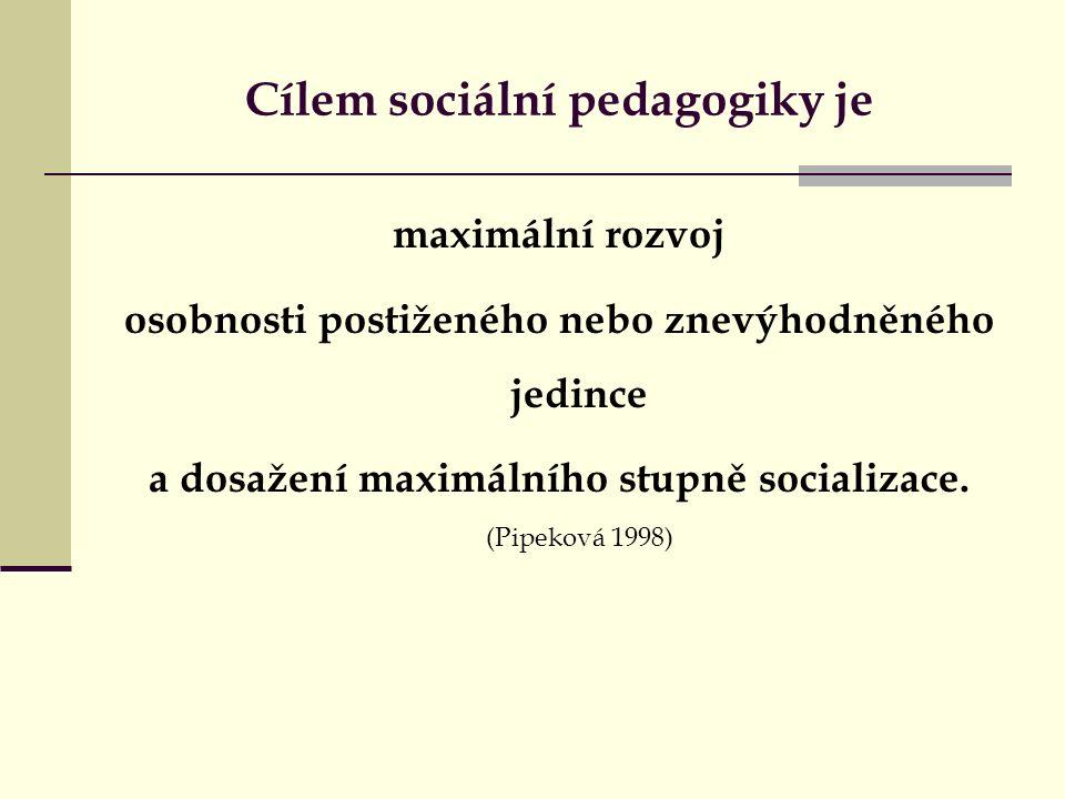 Cílem sociální pedagogiky je maximální rozvoj osobnosti postiženého nebo znevýhodněného jedince a dosažení maximálního stupně socializace.