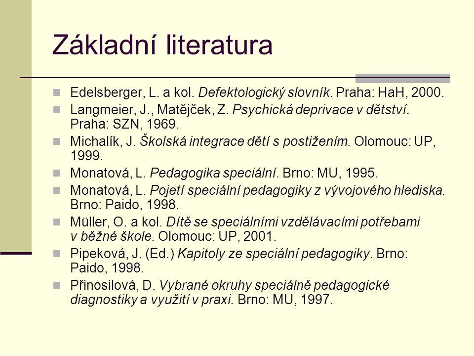 Základní literatura Edelsberger, L. a kol. Defektologický slovník.