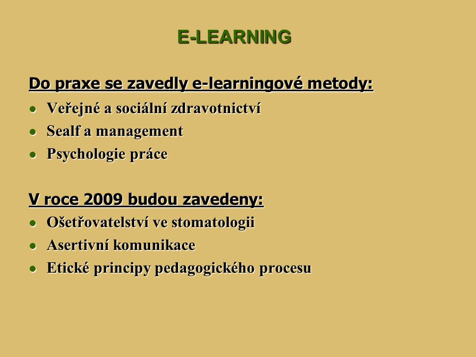 E-LEARNING Do praxe se zavedly e-learningové metody: Veřejné a sociální zdravotnictví Veřejné a sociální zdravotnictví Sealf a management Sealf a mana