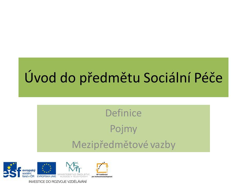 Úvod do předmětu Sociální Péče Definice Pojmy Mezipředmětové vazby