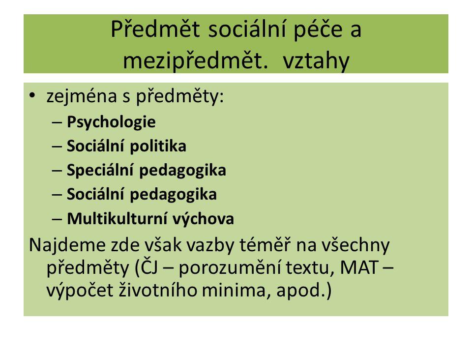 Předmět sociální péče a mezipředmět. vztahy zejména s předměty: – Psychologie – Sociální politika – Speciální pedagogika – Sociální pedagogika – Multi