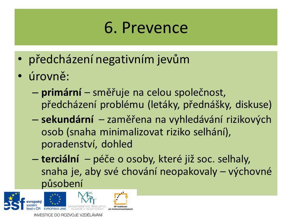 6. Prevence předcházení negativním jevům úrovně: – primární – směřuje na celou společnost, předcházení problému (letáky, přednášky, diskuse) – sekundá