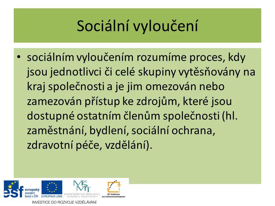 Sociální vyloučení sociálním vyloučením rozumíme proces, kdy jsou jednotlivci či celé skupiny vytěsňovány na kraj společnosti a je jim omezován nebo z