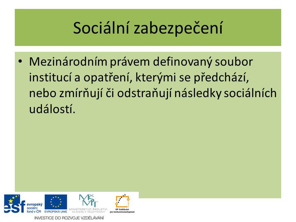 Sociální zabezpečení Mezinárodním právem definovaný soubor institucí a opatření, kterými se předchází, nebo zmírňují či odstraňují následky sociálních