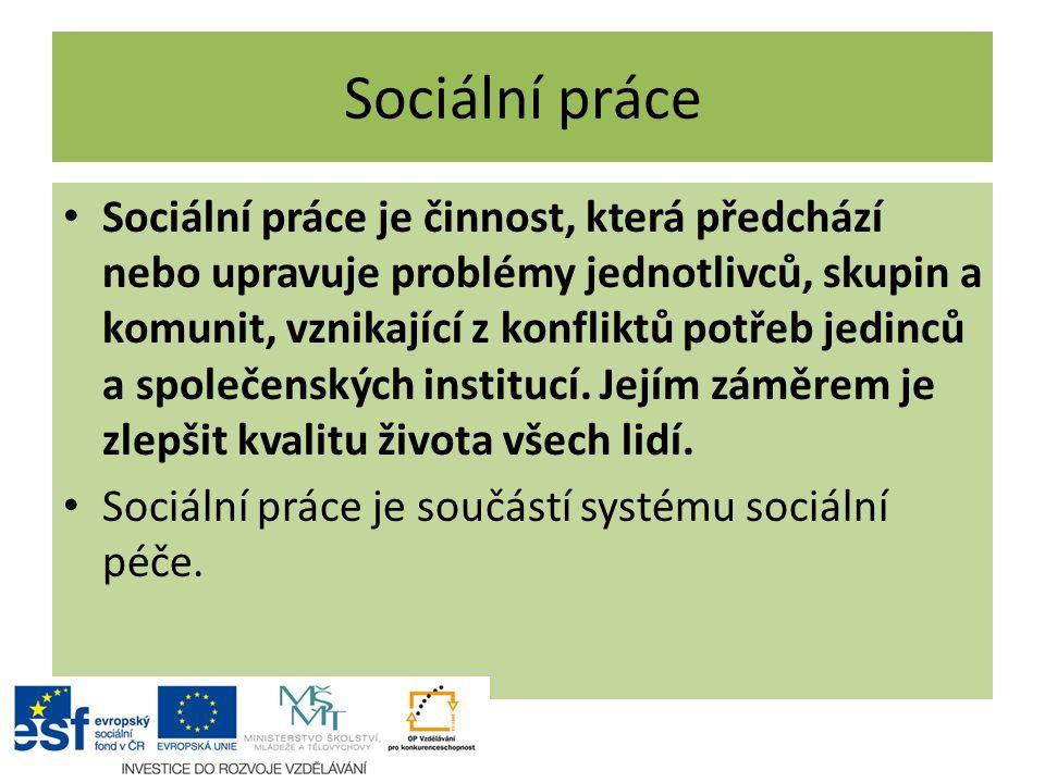 Sociální práce Sociální práce je činnost, která předchází nebo upravuje problémy jednotlivců, skupin a komunit, vznikající z konfliktů potřeb jedinců