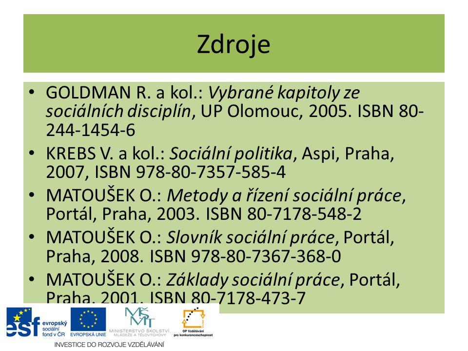 Zdroje GOLDMAN R. a kol.: Vybrané kapitoly ze sociálních disciplín, UP Olomouc, 2005. ISBN 80- 244-1454-6 KREBS V. a kol.: Sociální politika, Aspi, Pr