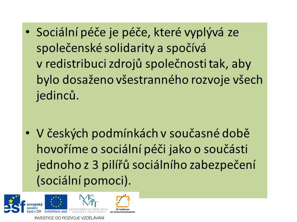 Sociální péče je péče, které vyplývá ze společenské solidarity a spočívá v redistribuci zdrojů společnosti tak, aby bylo dosaženo všestranného rozvoje