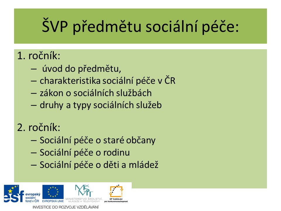 ŠVP předmětu sociální péče: 1. ročník: – úvod do předmětu, – charakteristika sociální péče v ČR – zákon o sociálních službách – druhy a typy sociálníc