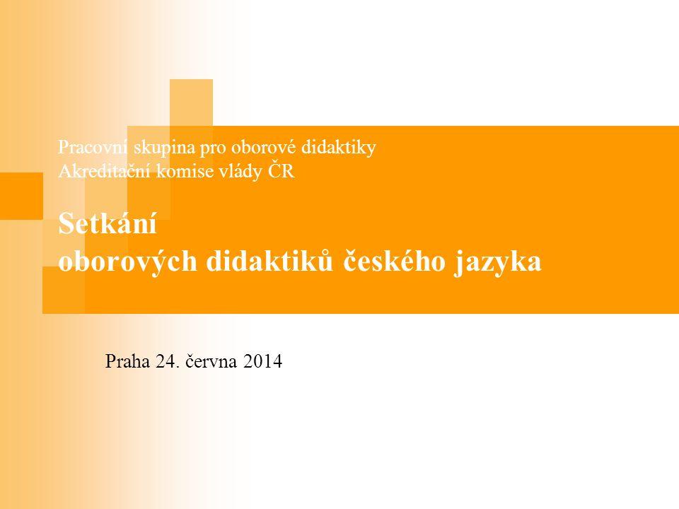 Pracovní skupina pro oborové didaktiky Akreditační komise vlády ČR Setkání oborových didaktiků českého jazyka Praha 24.