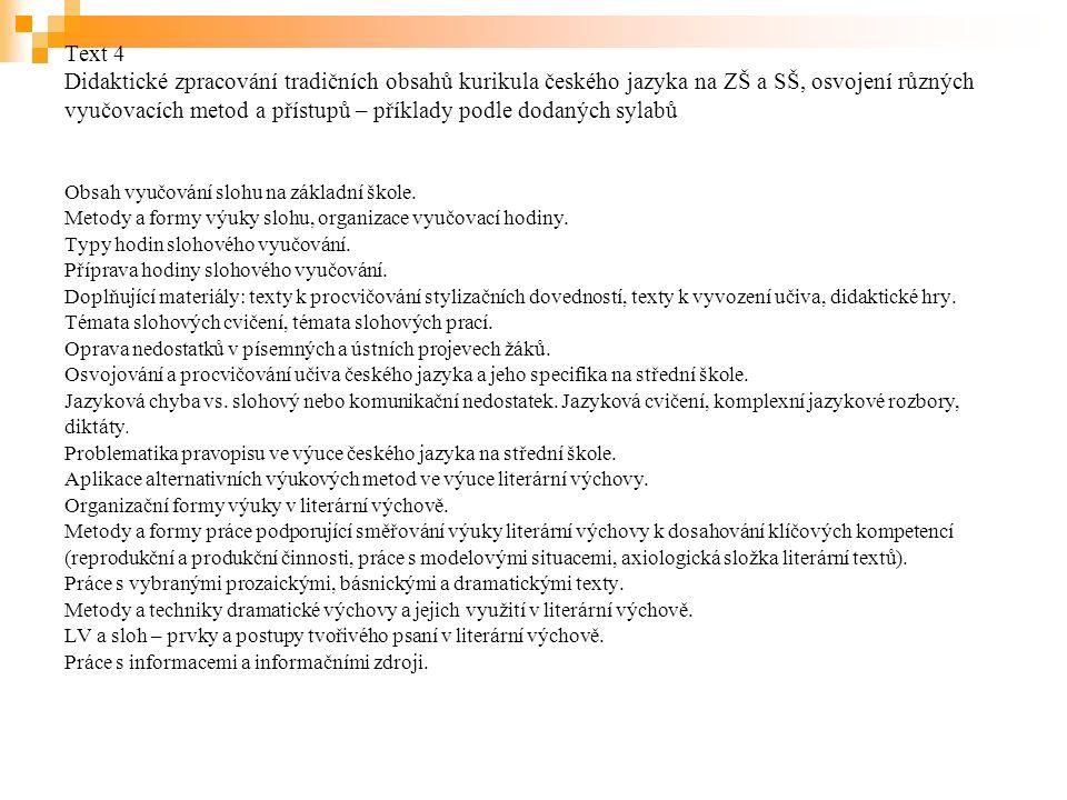Text 4 Didaktické zpracování tradičních obsahů kurikula českého jazyka na ZŠ a SŠ, osvojení různých vyučovacích metod a přístupů – příklady podle dodaných sylabů Obsah vyučování slohu na základní škole.