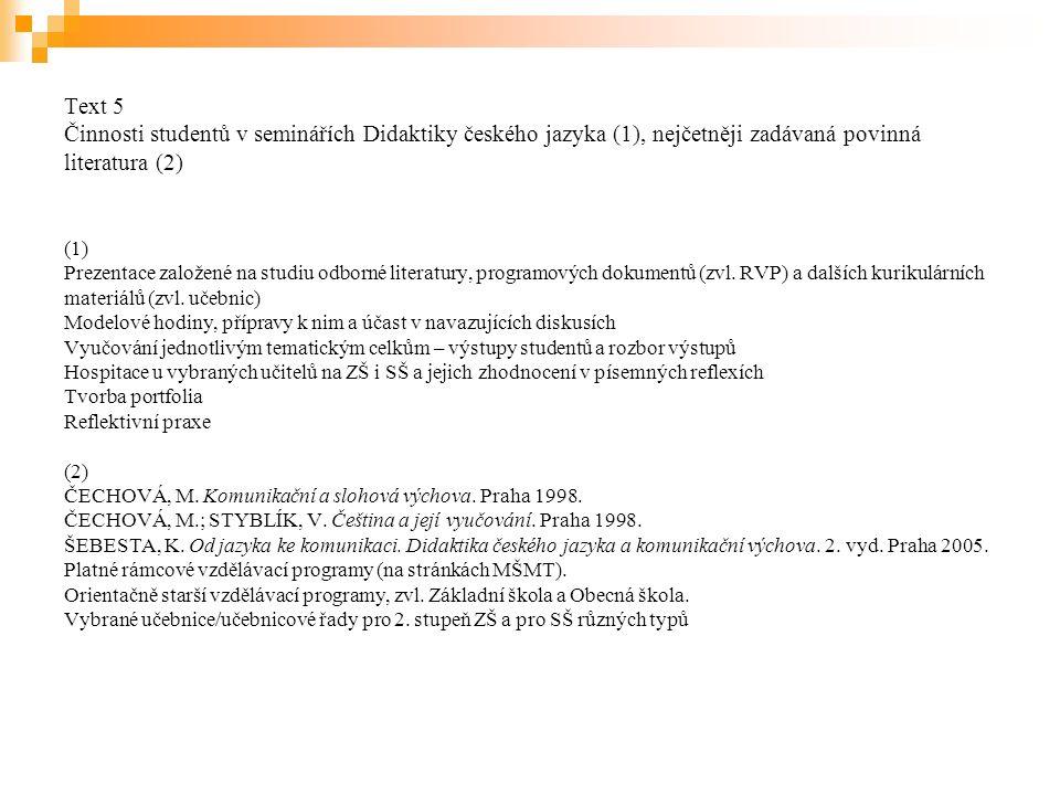 Text 5 Činnosti studentů v seminářích Didaktiky českého jazyka (1), nejčetněji zadávaná povinná literatura (2) (1) Prezentace založené na studiu odborné literatury, programových dokumentů (zvl.