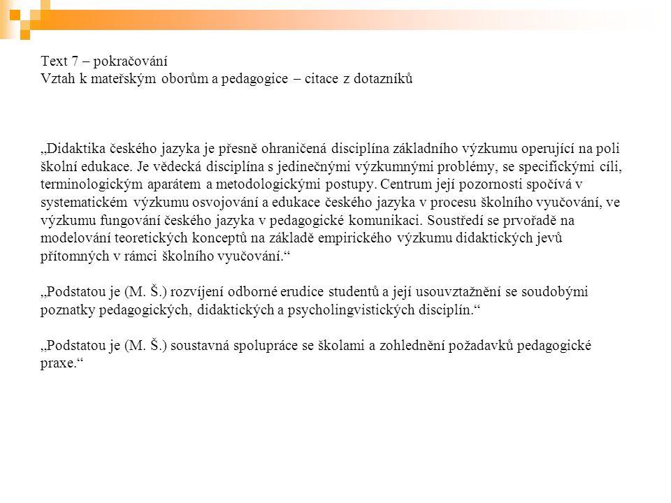 """Text 7 – pokračování Vztah k mateřským oborům a pedagogice – citace z dotazníků """"Didaktika českého jazyka je přesně ohraničená disciplína základního výzkumu operující na poli školní edukace."""