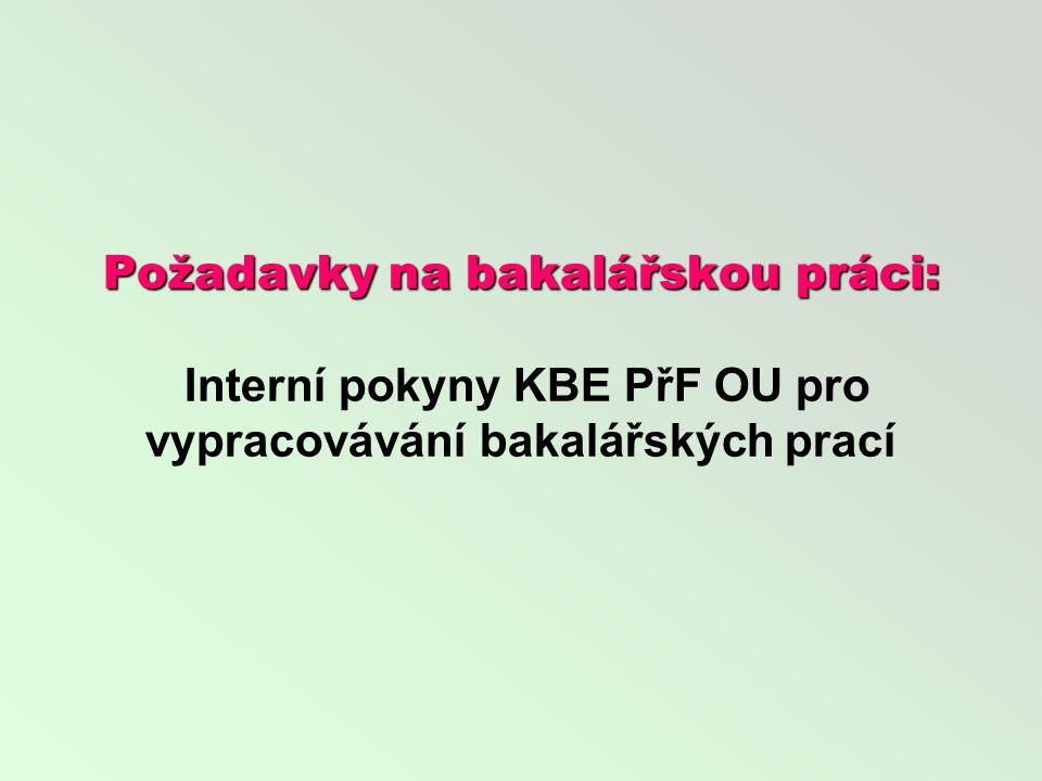 Požadavky na bakalářskou práci: Požadavky na bakalářskou práci: Interní pokyny KBE PřF OU pro vypracovávání bakalářských prací