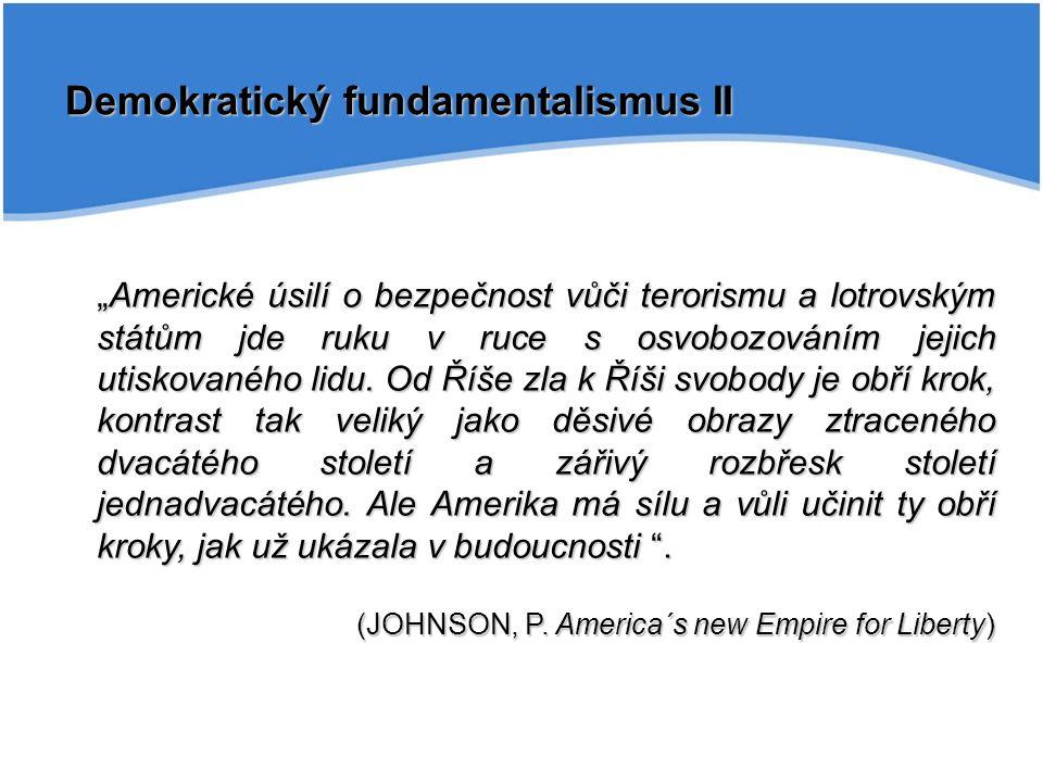 """Demokratický fundamentalismus II """"Americké úsilí o bezpečnost vůči terorismu a lotrovským státům jde ruku v ruce s osvobozováním jejich utiskovaného lidu."""