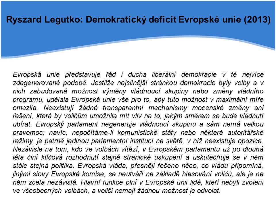 Ryszard Legutko: Demokratický deficit Evropské unie (2013) Evropská unie představuje řád i ducha liberální demokracie v té nejvíce zdegenerované podob