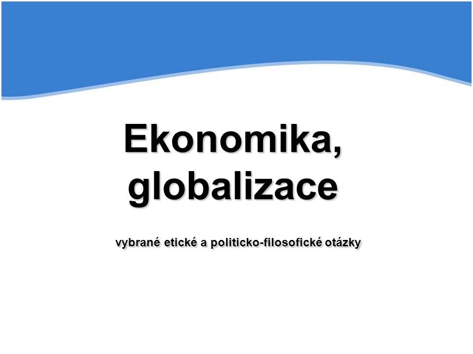 Ekonomika, globalizace vybrané etické a politicko-filosofické otázky