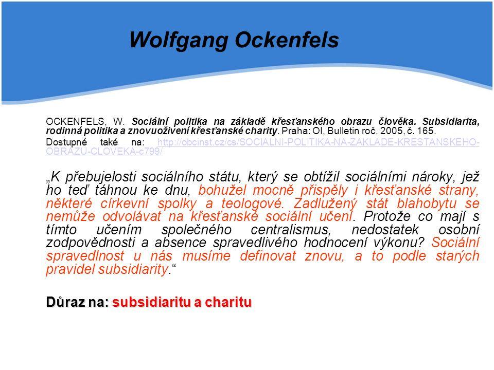 OCKENFELS, W. Sociální politika na základě křesťanského obrazu člověka. Subsidiarita, rodinná politika a znovuoživení křesťanské charity. Praha: OI, B