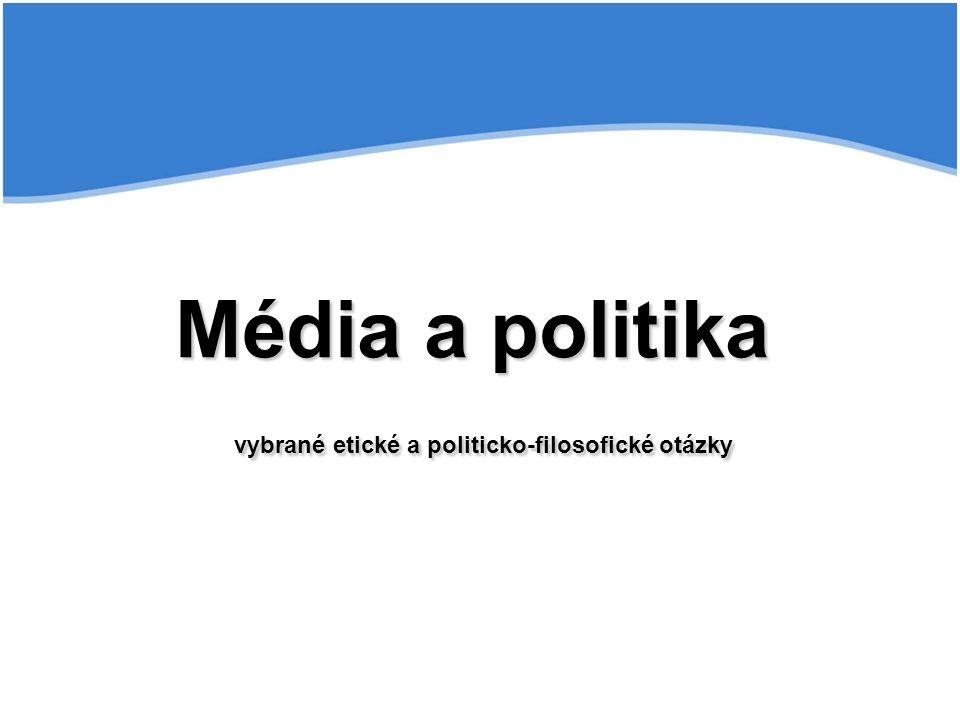 Média a politika vybrané etické a politicko-filosofické otázky