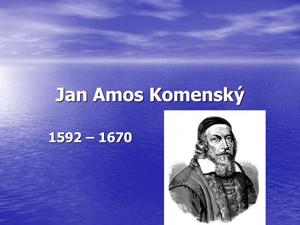 Jan Amos Komenský 1592 – 1670