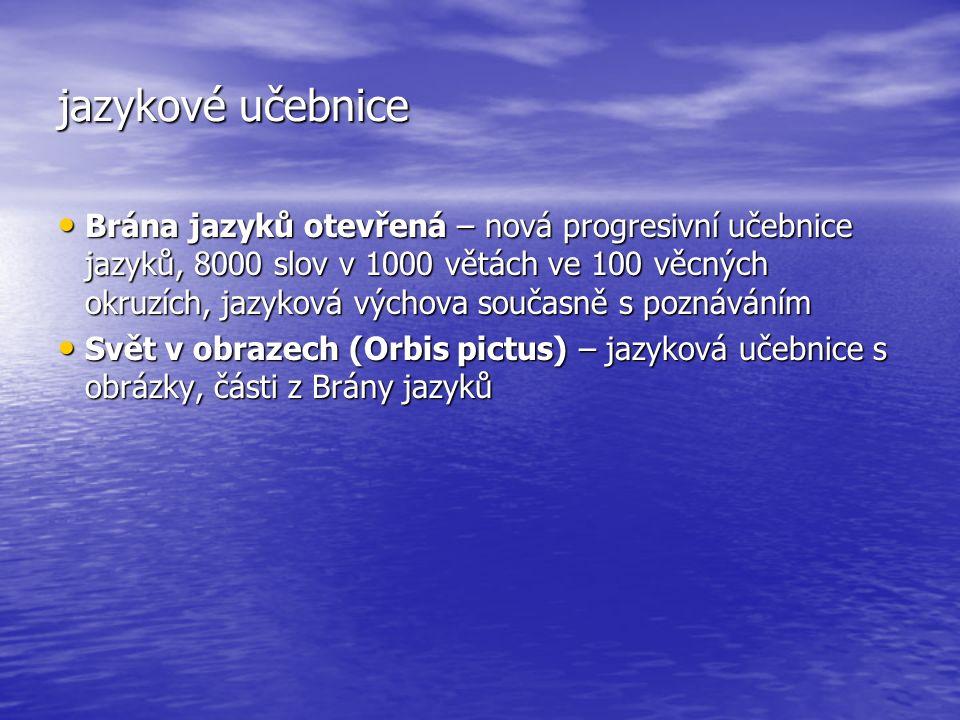 jazykové učebnice Brána jazyků otevřená – nová progresivní učebnice jazyků, 8000 slov v 1000 větách ve 100 věcných okruzích, jazyková výchova současně s poznáváním Brána jazyků otevřená – nová progresivní učebnice jazyků, 8000 slov v 1000 větách ve 100 věcných okruzích, jazyková výchova současně s poznáváním Svět v obrazech (Orbis pictus) – jazyková učebnice s obrázky, části z Brány jazyků Svět v obrazech (Orbis pictus) – jazyková učebnice s obrázky, části z Brány jazyků