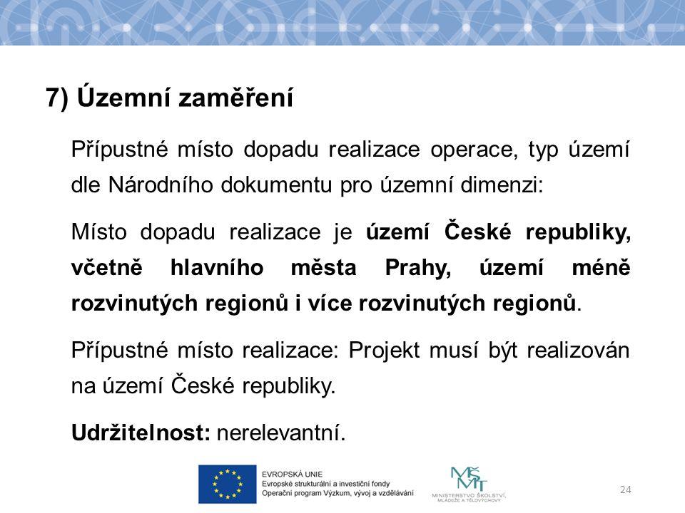 Přípustné místo dopadu realizace operace, typ území dle Národního dokumentu pro územní dimenzi: Místo dopadu realizace je území České republiky, včetně hlavního města Prahy, území méně rozvinutých regionů i více rozvinutých regionů.