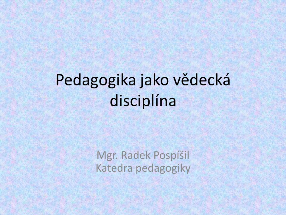 Termín pedagogika původ z antického Řecka – paidagógos (pais = dítě, aigen = vésti) jako vědecká disciplína od 19.