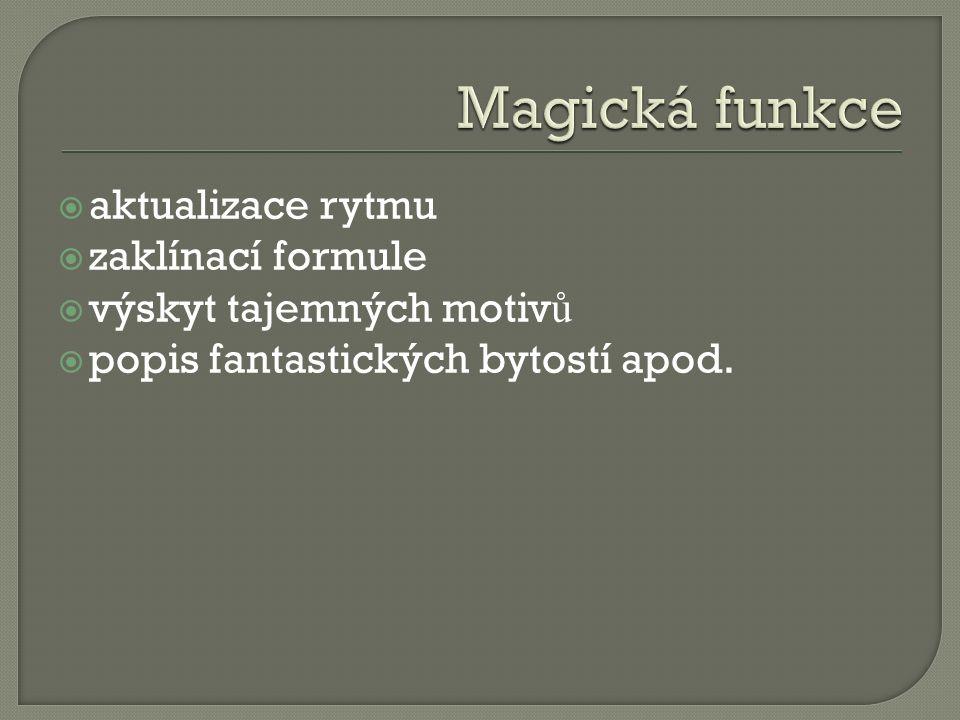  aktualizace rytmu  zaklínací formule  výskyt tajemných motiv ů  popis fantastických bytostí apod.