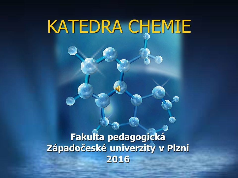 KATEDRA CHEMIE Fakulta pedagogická Západočeské univerzity v Plzni 2016