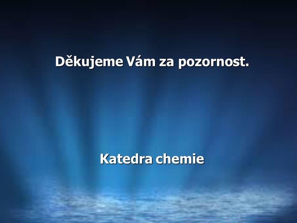 Děkujeme Vám za pozornost. Katedra chemie