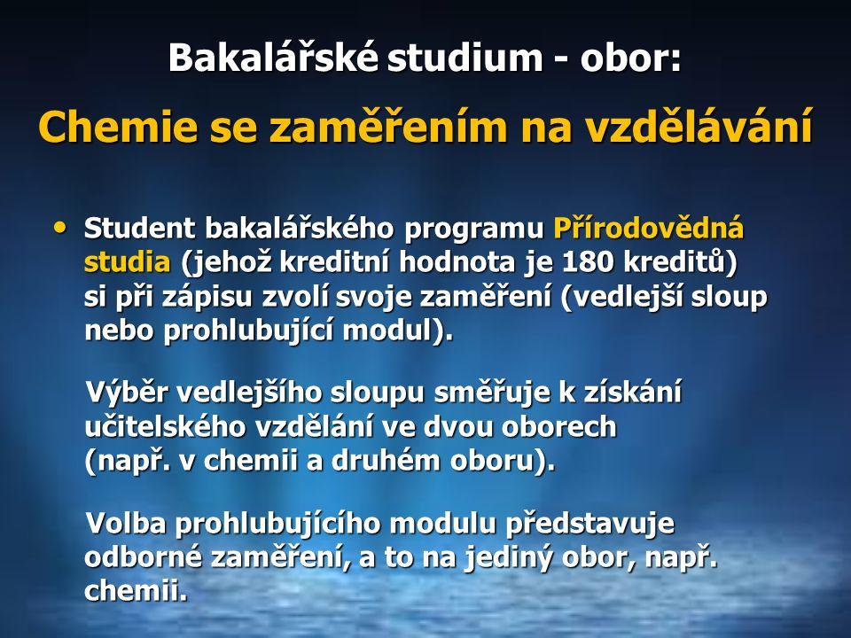 Bakalářské studium - obor: Student bakalářského programu Přírodovědná studia (jehož kreditní hodnota je 180 kreditů) si při zápisu zvolí svoje zaměření (vedlejší sloup nebo prohlubující modul).