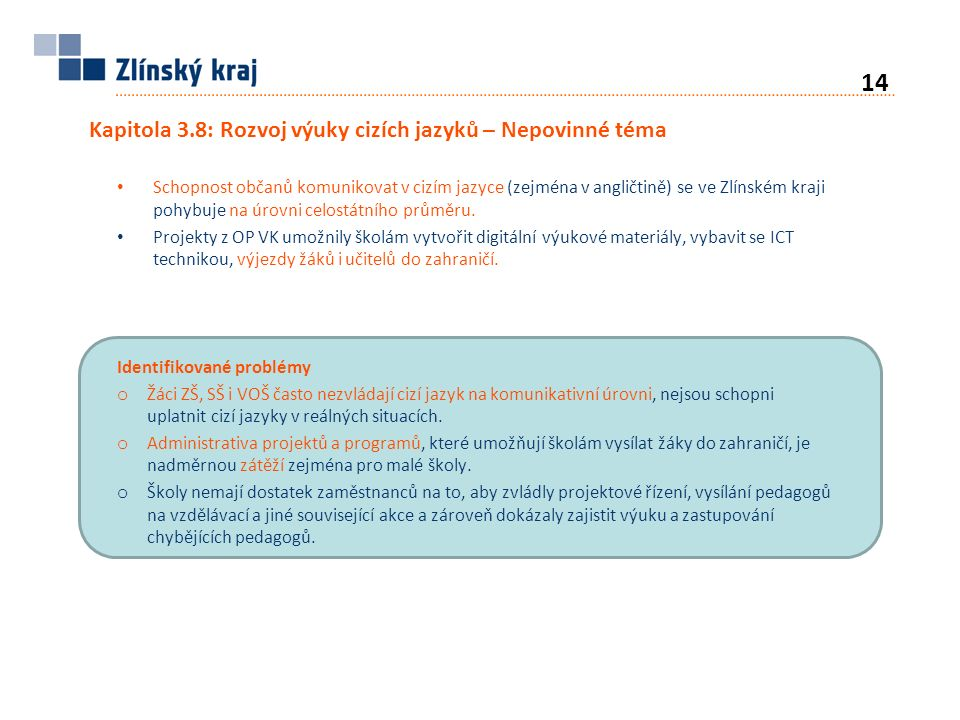 Kapitola 3.8: Rozvoj výuky cizích jazyků – Nepovinné téma Schopnost občanů komunikovat v cizím jazyce (zejména v angličtině) se ve Zlínském kraji pohybuje na úrovni celostátního průměru.