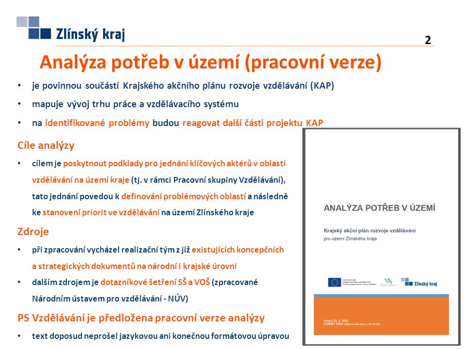 2 Analýza potřeb v území (pracovní verze) Cíle analýzy cílem je poskytnout podklady pro jednání klíčových aktérů v oblasti vzdělávání na území kraje (tj.