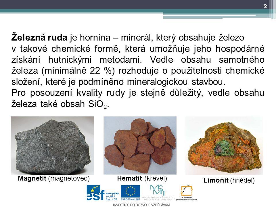 2 Železná ruda je hornina – minerál, který obsahuje železo v takové chemické formě, která umožňuje jeho hospodárné získání hutnickými metodami.
