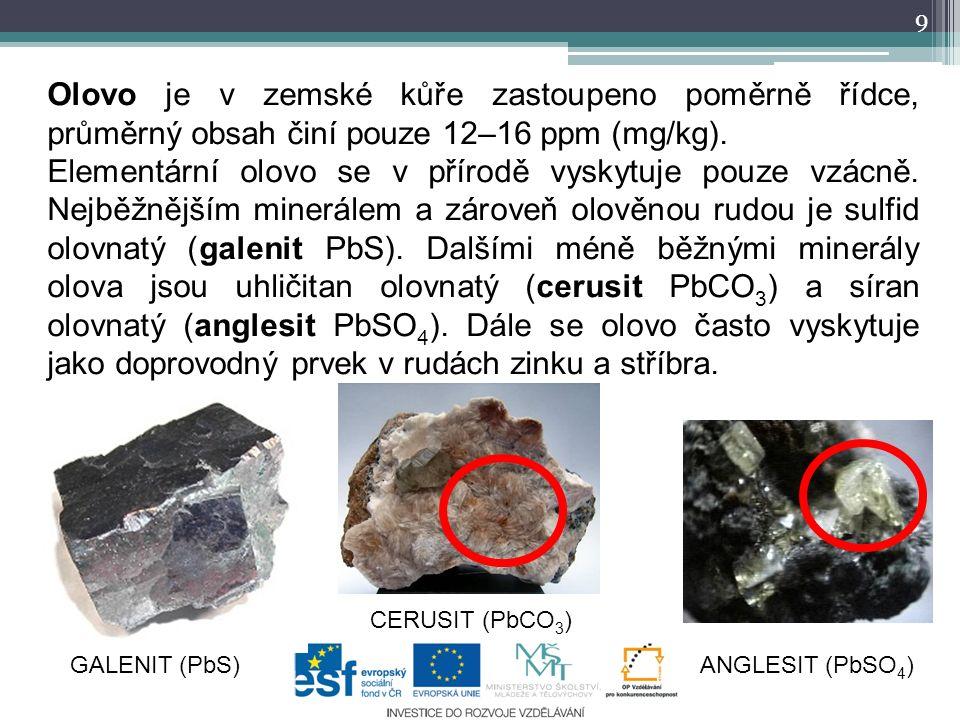 9 Olovo je v zemské kůře zastoupeno poměrně řídce, průměrný obsah činí pouze 12–16 ppm (mg/kg).