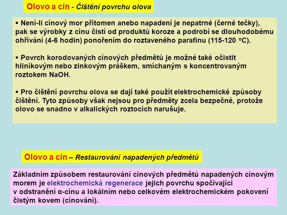 Olovo a cín - Čištění povrchu olova  Není-li cínový mor přítomen anebo napadení je nepatrné (černé tečky), pak se výrobky z cínu čistí od produktů koroze a podrobí se dlouhodobému ohřívání (4-6 hodin) ponořením do roztaveného parafinu (115-120 o C).