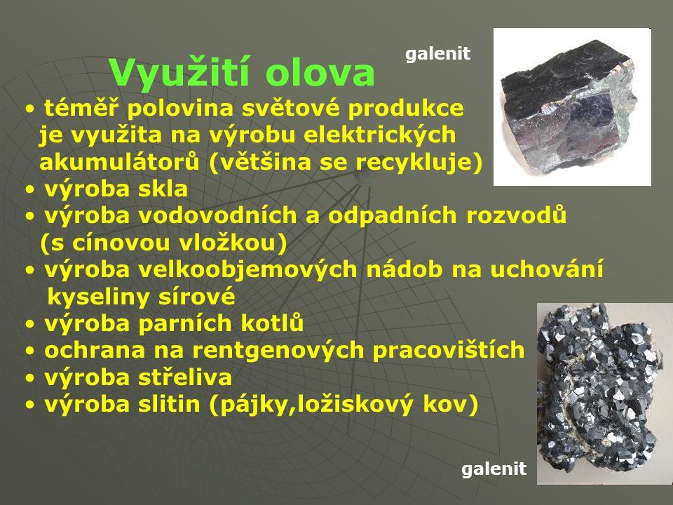 Využití olova téměř polovina světové produkce je využita na výrobu elektrických akumulátorů (většina se recykluje) výroba skla výroba vodovodních a odpadních rozvodů (s cínovou vložkou) výroba velkoobjemových nádob na uchování kyseliny sírové výroba parních kotlů ochrana na rentgenových pracovištích výroba střeliva výroba slitin (pájky,ložiskový kov) galenit