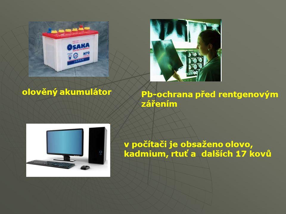 Pb-ochrana před rentgenovým zářením olověný akumulátor v počítači je obsaženo olovo, kadmium, rtuť a dalších 17 kovů
