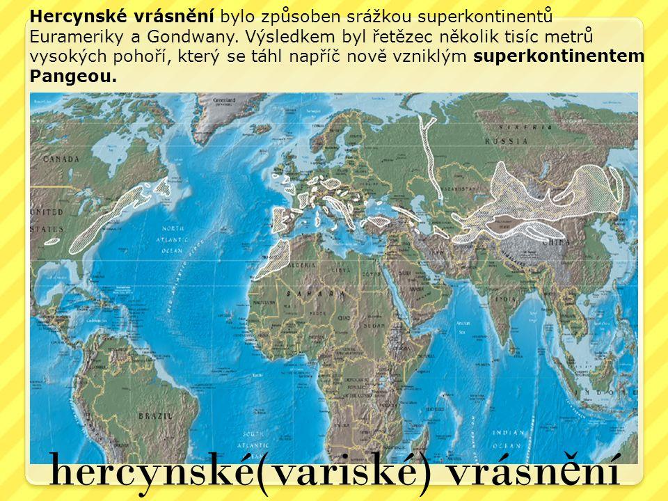 hercynské(variské) vrásn ě ní Hercynské vrásnění bylo způsoben srážkou superkontinentů Eurameriky a Gondwany.