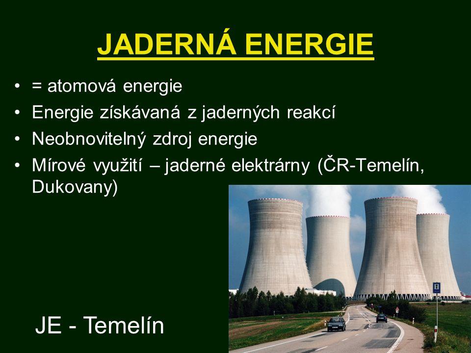 JADERNÁ ENERGIE = atomová energie Energie získávaná z jaderných reakcí Neobnovitelný zdroj energie Mírové využití – jaderné elektrárny (ČR-Temelín, Dukovany) JE - Temelín